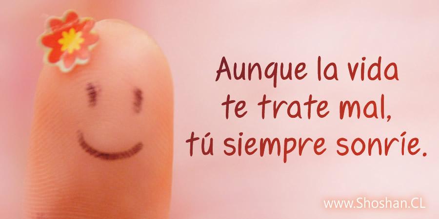 Aunque la vida te trate mal, tú siempre sonríe. ¡Sonreír ayuda!